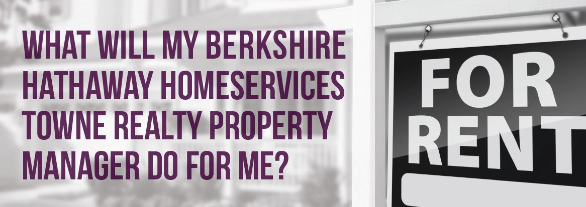 What will my Berkshire Hathaway HomeServices Towne Realty Property Manager do for me?
