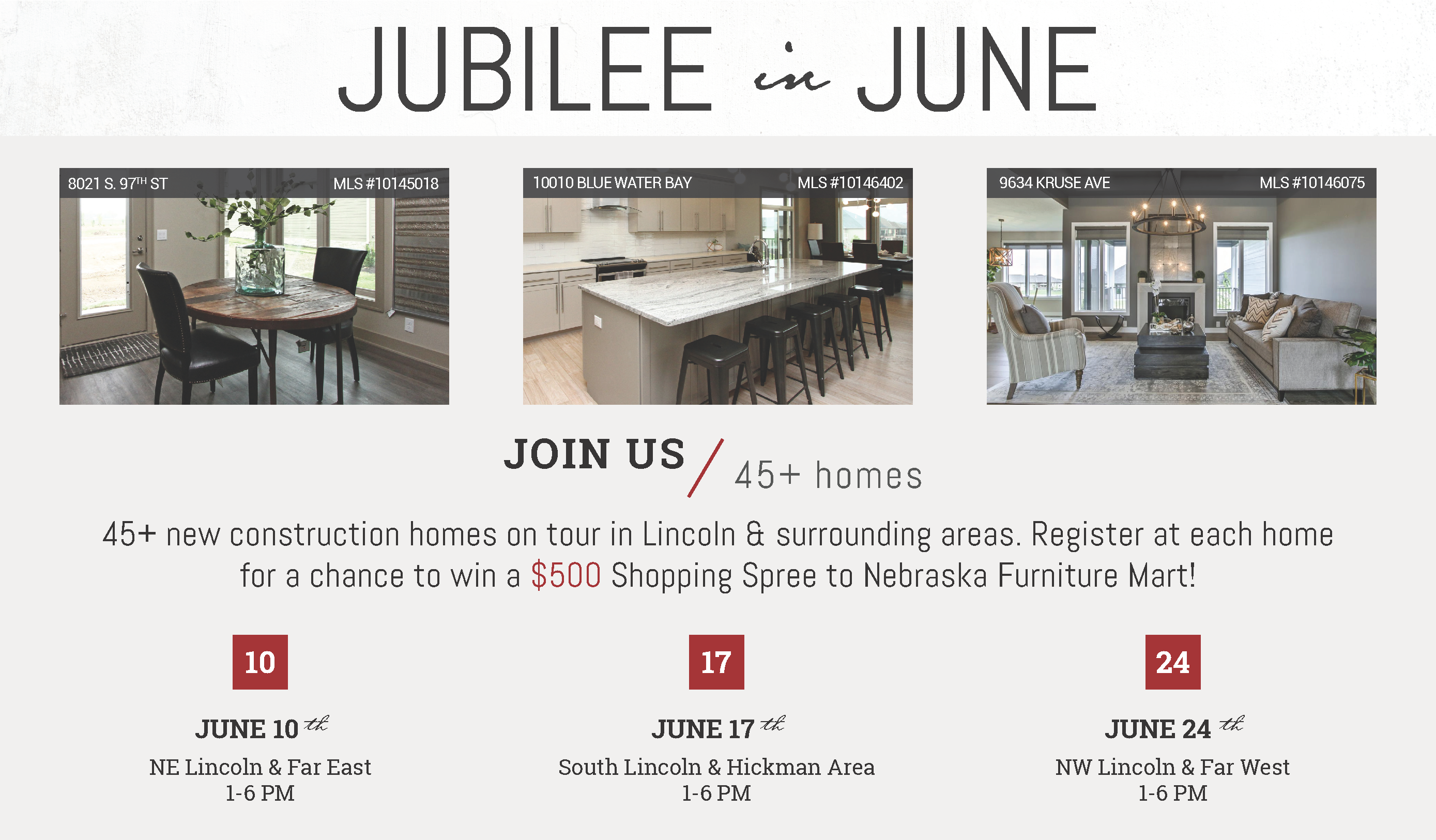 Spring Jubilee of Homes 2018. 45+ new construction homes on tour in Lincoln & surrounding areas. Register at each home for a chance to win a $500 Shopping Spree at Nebraska Furniture Mart! Tour dates June 10th (NE Lincoln & Far East - 1 to 6pm), June 17th (South Lincoln & Hickman Area - 1 to 6pm), June 10th (NW Lincoln & Far West - 1 to 6pm).