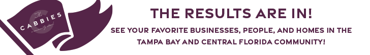 The results are in! See your favorite businesses, people, and homes in the Tampa Bay and Central Florida community!