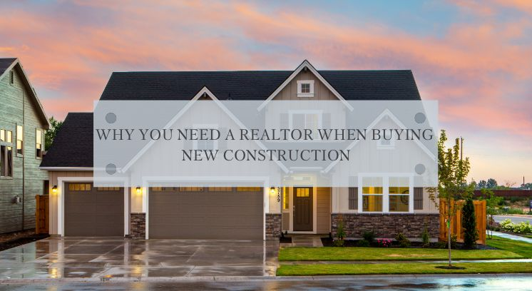 Why You Need A Realtor_New Construction.jpg