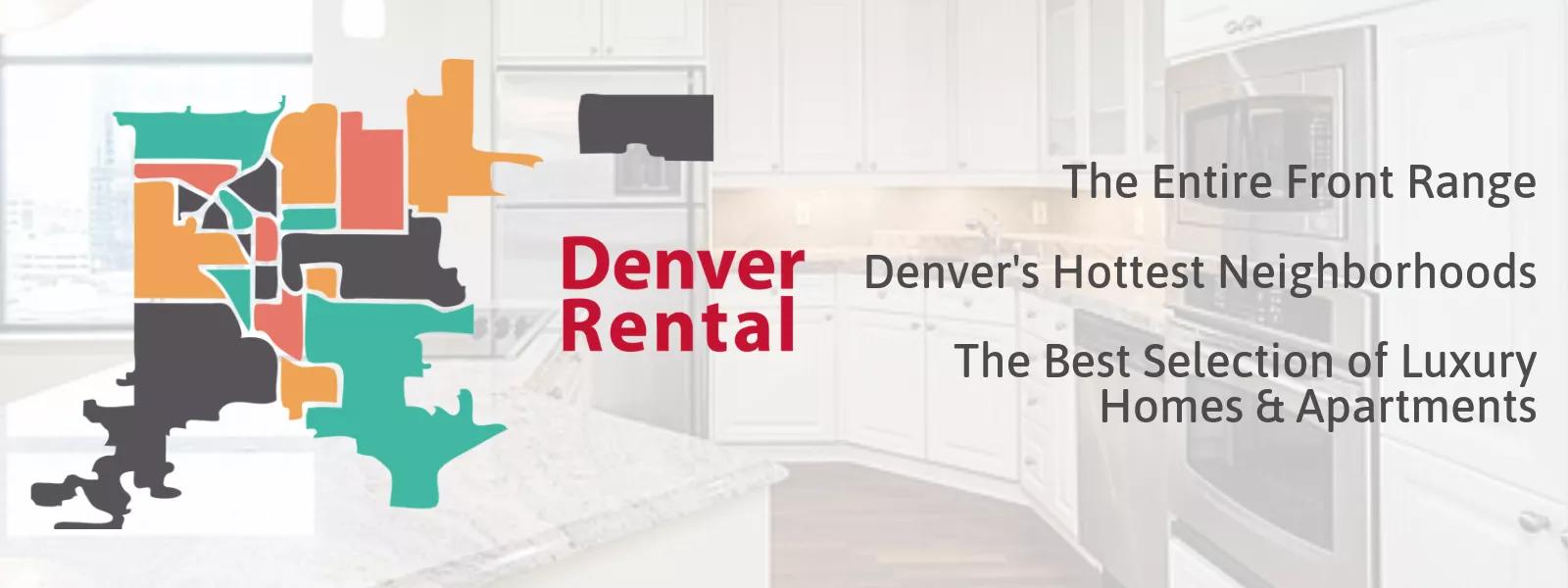 Denver Rental. The Entire Front Range. Denver's Hottest Neighborhoods. The Best Selection of Luxury Homes & Apartments.