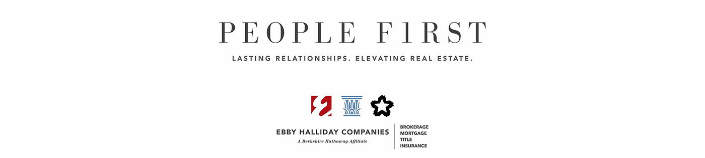 People First. Lasting Relationship. Elevating Real Estate. Ebby Halliday Companies